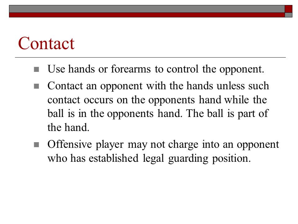 Contact Use hands or forearms to control the opponent.