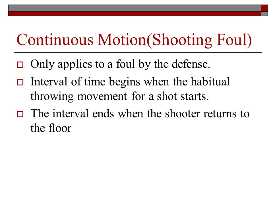 Continuous Motion(Shooting Foul) Only applies to a foul by the defense.