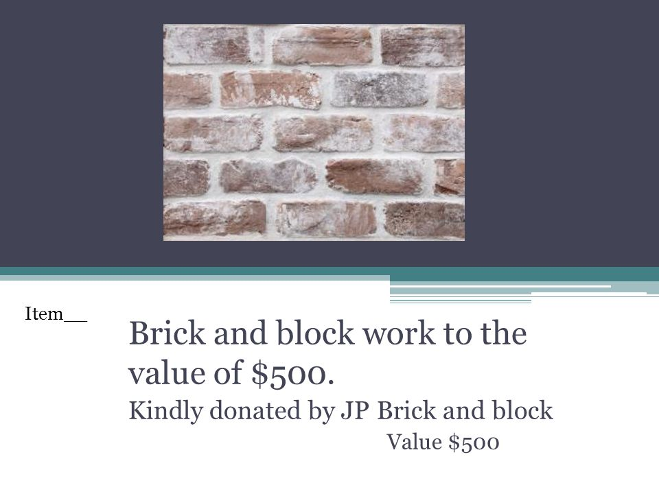 Brick and block work to the value of $500. Kindly donated by JP Brick and block Value $500 Item__
