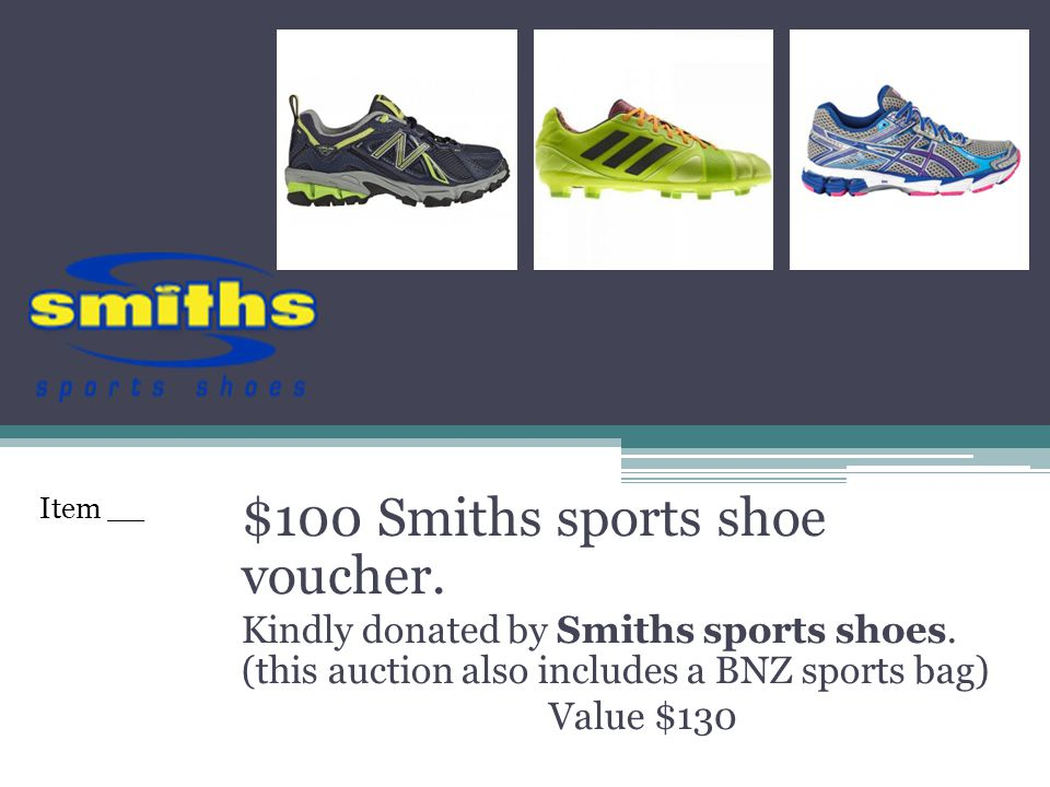 $100 Smiths sports shoe voucher. Kindly donated by Smiths sports shoes.
