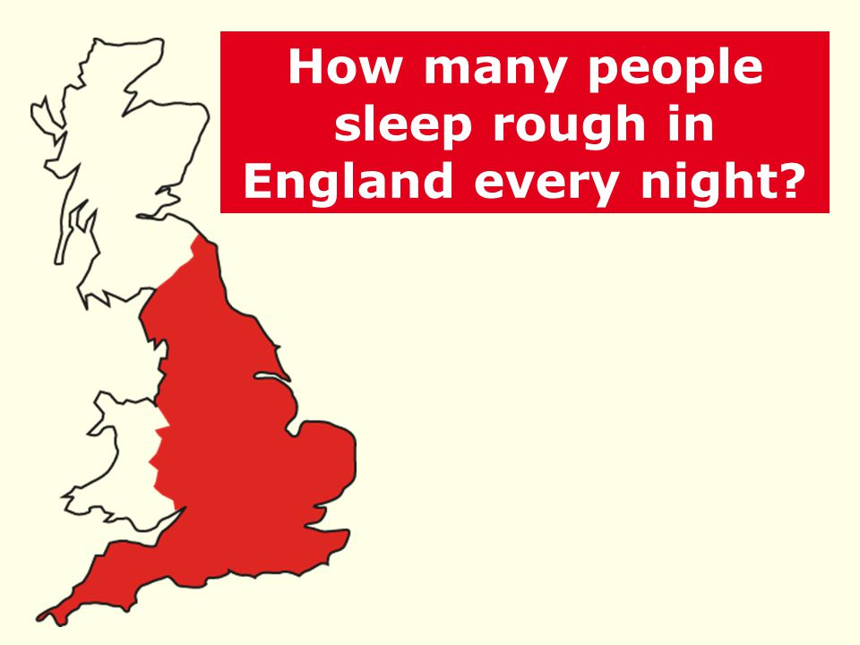 2,200 every night 1,000 500 100 How many people sleep rough in England every night