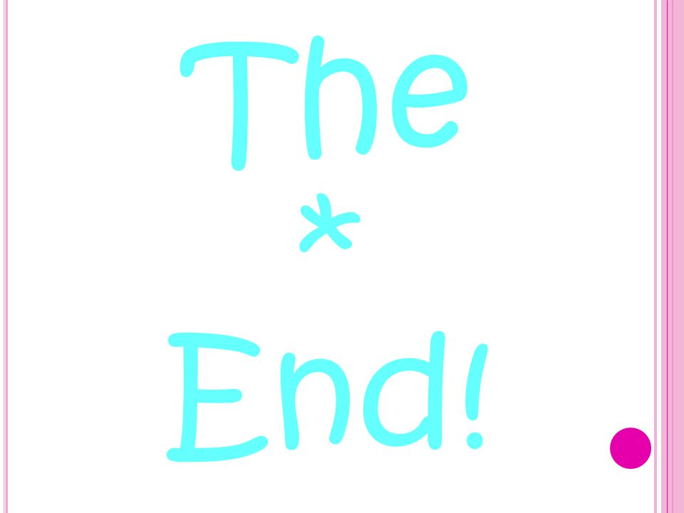 The * End!