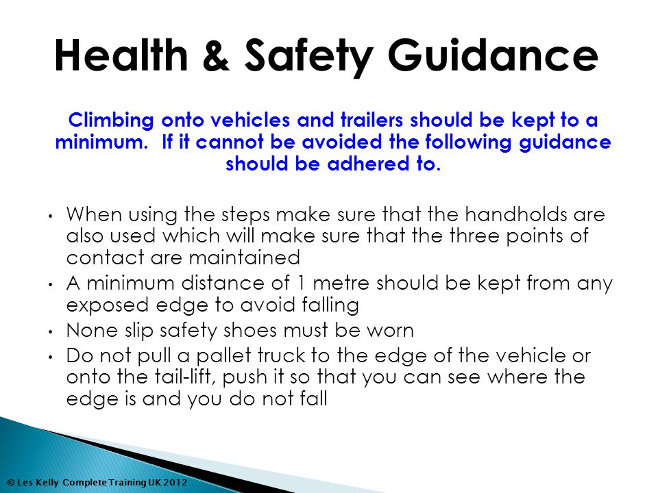 © Les Kelly Complete Training UK 2012 Climbing onto vehicles and trailers should be kept to a minimum.