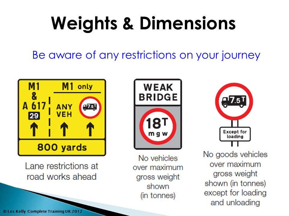 © Les Kelly Complete Training UK 2012 Be aware of any restrictions on your journey Weights & Dimensions