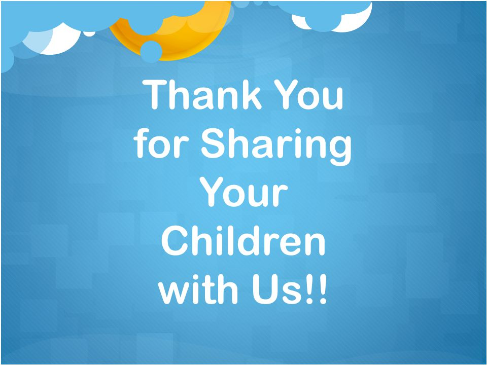 Thank You for Sharing Your Children with Us!!