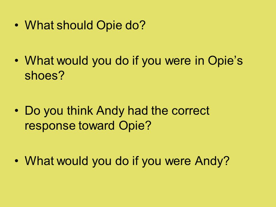 What should Opie do. What would you do if you were in Opies shoes.