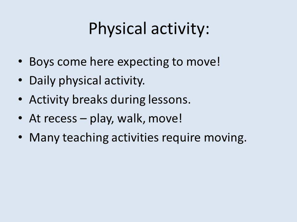 Physical activity: Boys come here expecting to move.