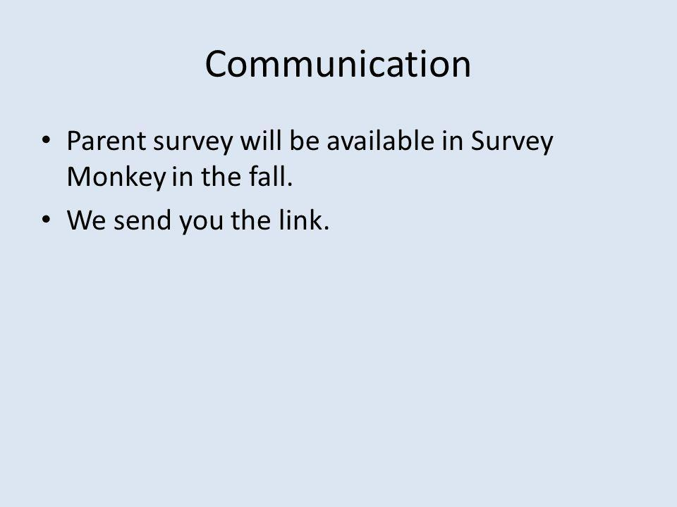 Communication Parent survey will be available in Survey Monkey in the fall. We send you the link.