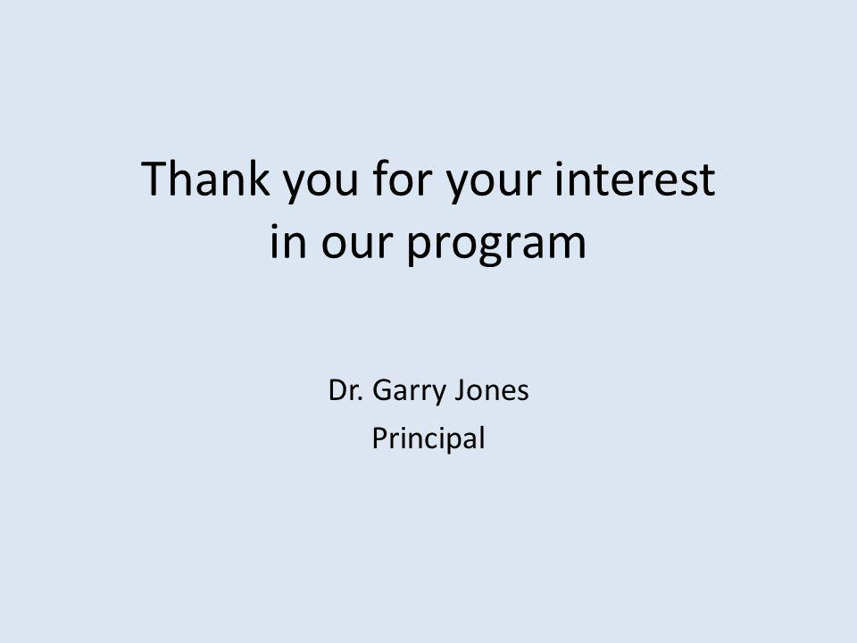 Thank you for your interest in our program Dr. Garry Jones Principal