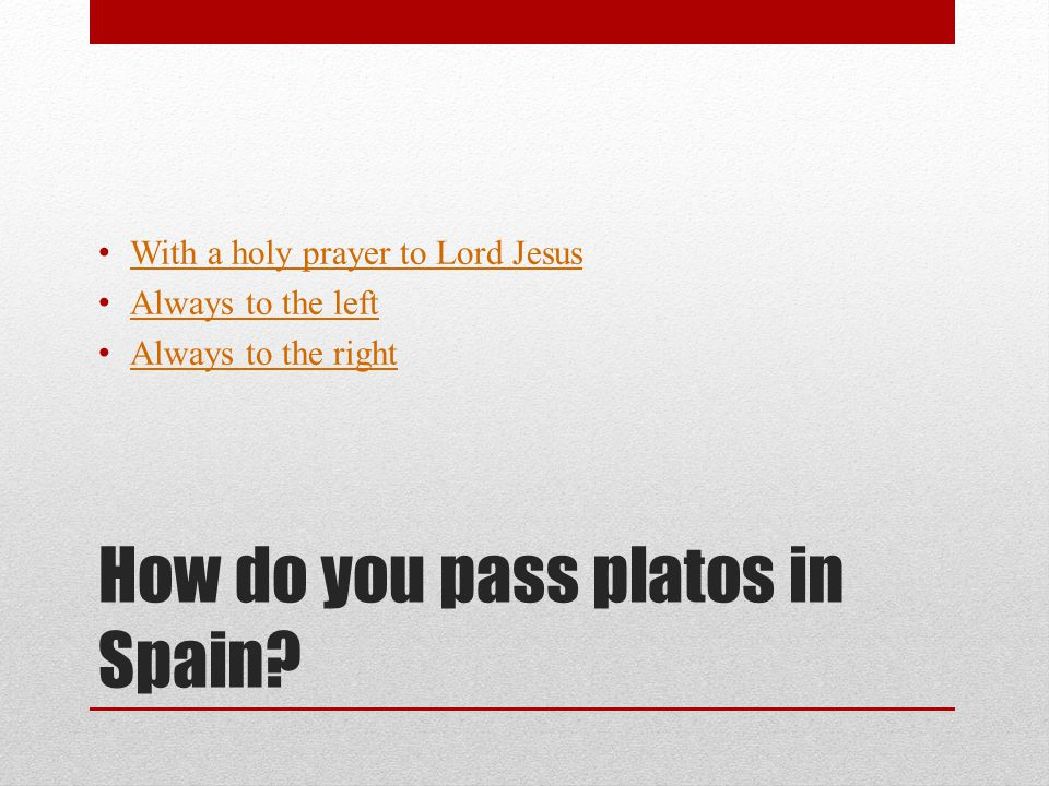 How do you pass platos in Spain.