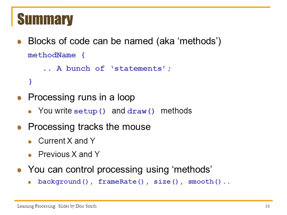 Summary Blocks of code can be named (aka methods) methodName {..