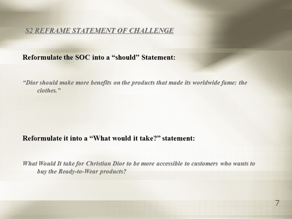 7 S2 REFRAME STATEMENT OF CHALLENGE Reformulate the SOC into a should Statement: Dior should make more benefits on the products that made its worldwide fame: the clothes.