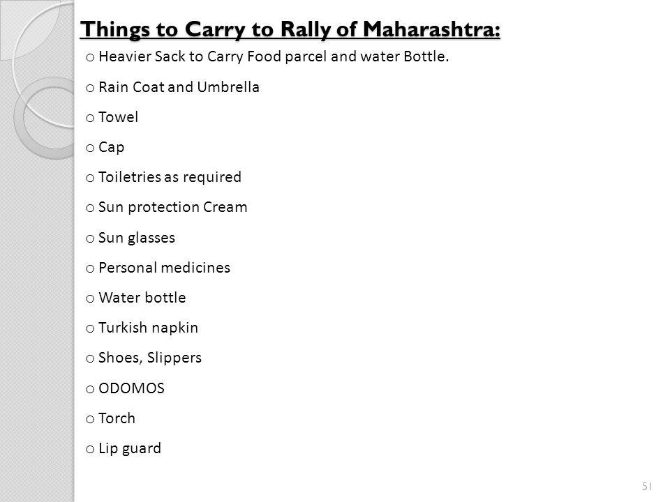 51 Things to Carry to Rally of Maharashtra: o Heavier Sack to Carry Food parcel and water Bottle.