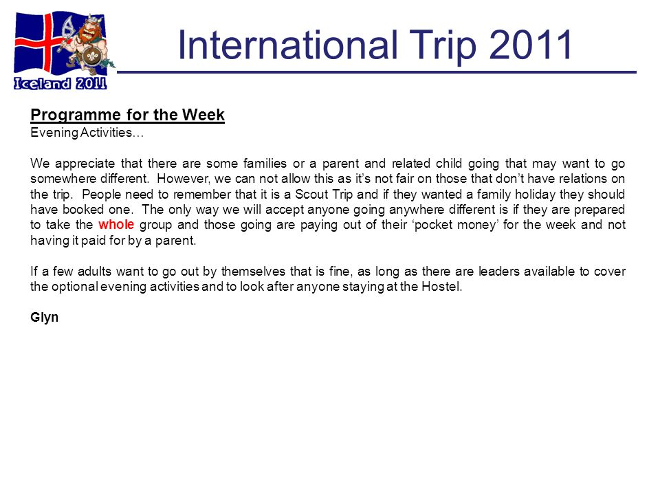 International Trip 2011 Programme for the Week Evening Activities… We appreciate that there are some families or a parent and related child going that may want to go somewhere different.