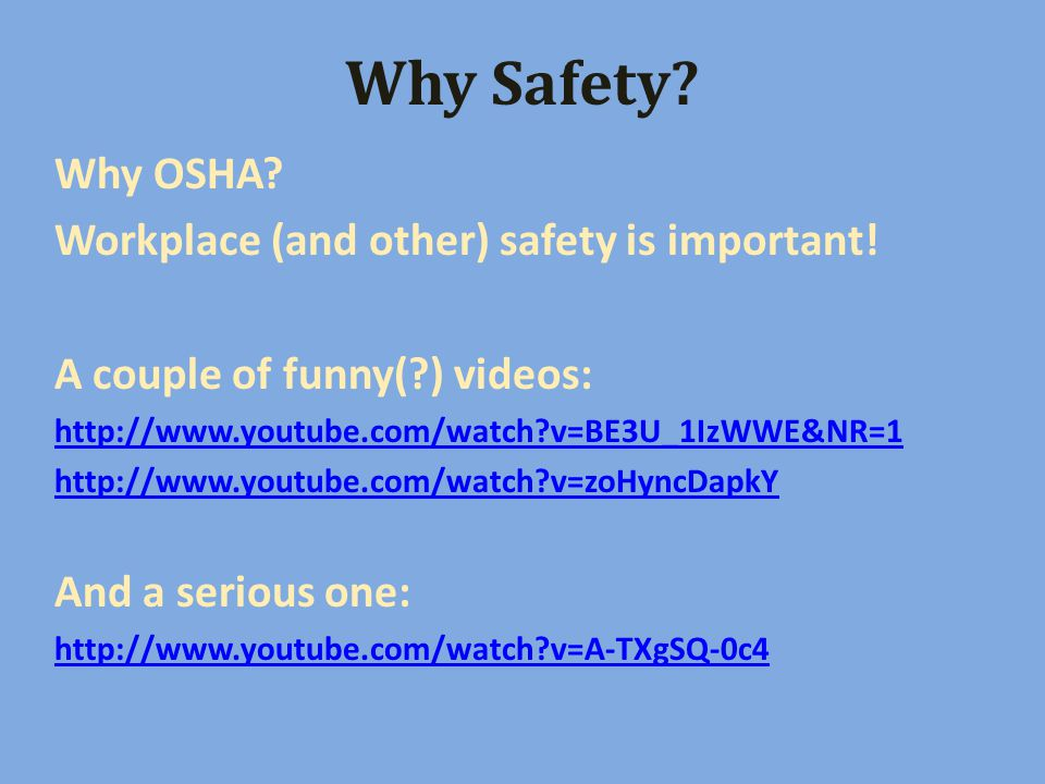 Why Safety. Why OSHA. Workplace (and other) safety is important.