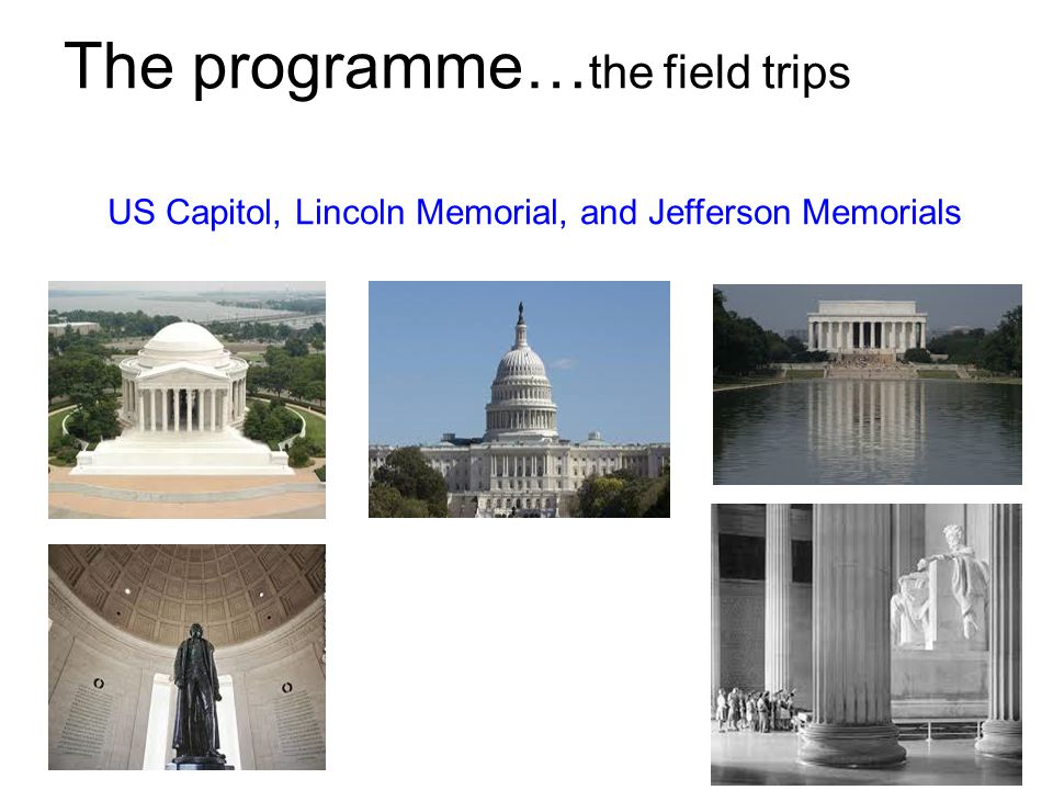The programme… the field trips US Capitol, Lincoln Memorial, and Jefferson Memorials