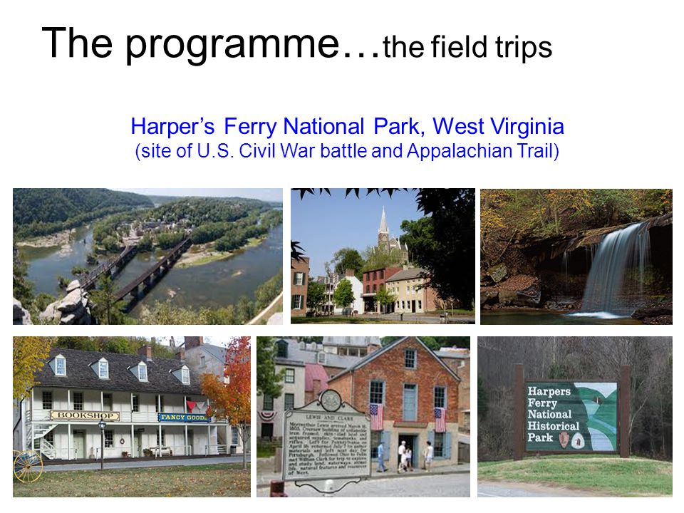 The programme… the field trips Harpers Ferry National Park, West Virginia (site of U.S.