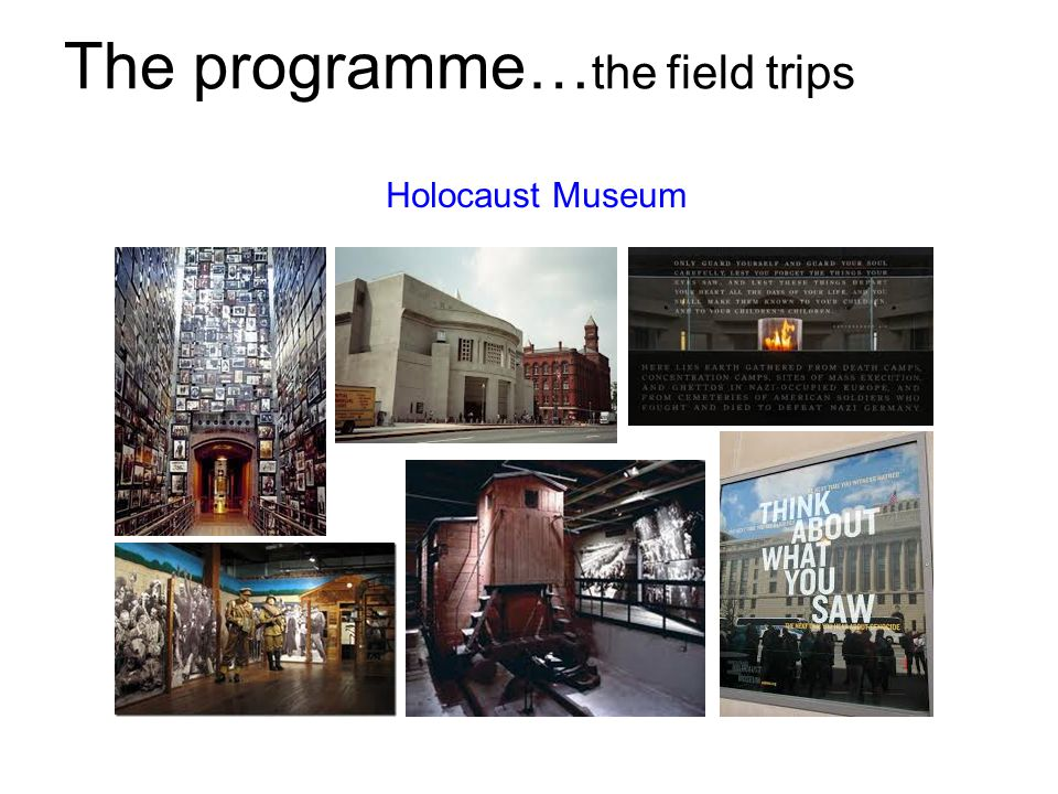 The programme… the field trips Holocaust Museum