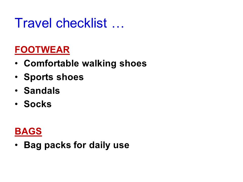 FOOTWEAR Comfortable walking shoes Sports shoes Sandals Socks BAGS Bag packs for daily use Travel checklist …
