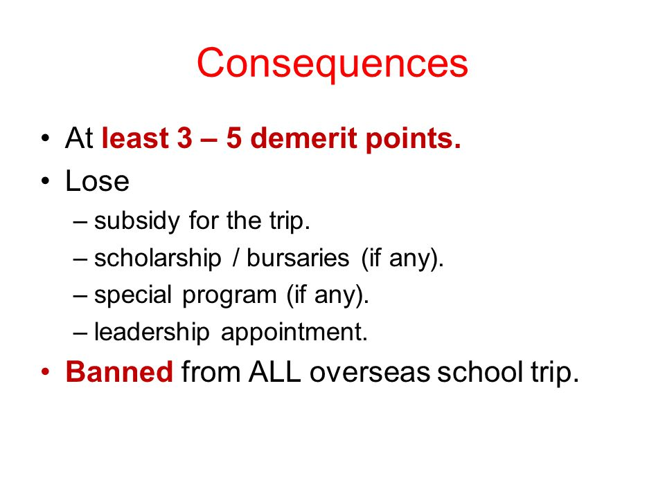 Consequences At least 3 – 5 demerit points. Lose –subsidy for the trip.