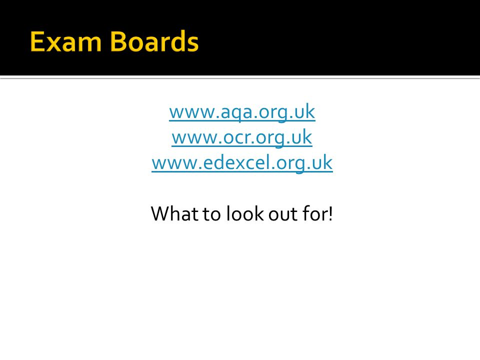 www.aqa.org.uk www.ocr.org.uk www.edexcel.org.uk What to look out for!