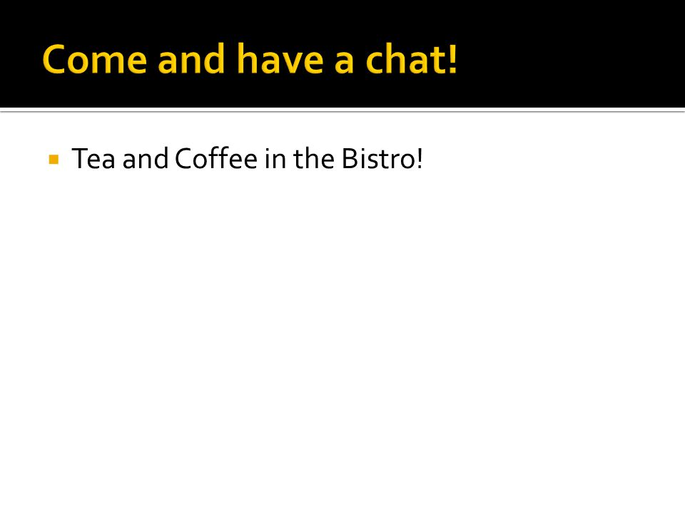 Tea and Coffee in the Bistro!