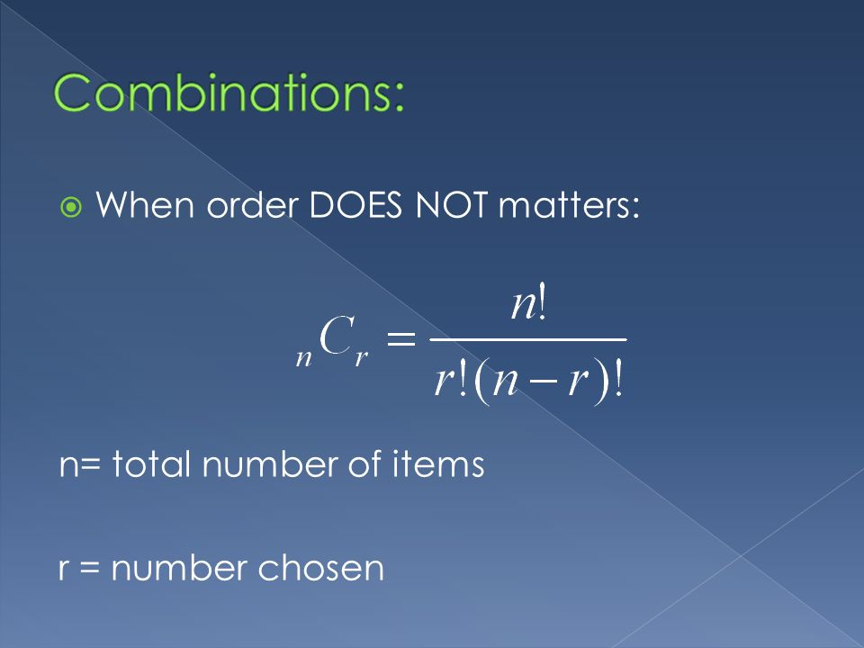 When order DOES NOT matters: n= total number of items r = number chosen