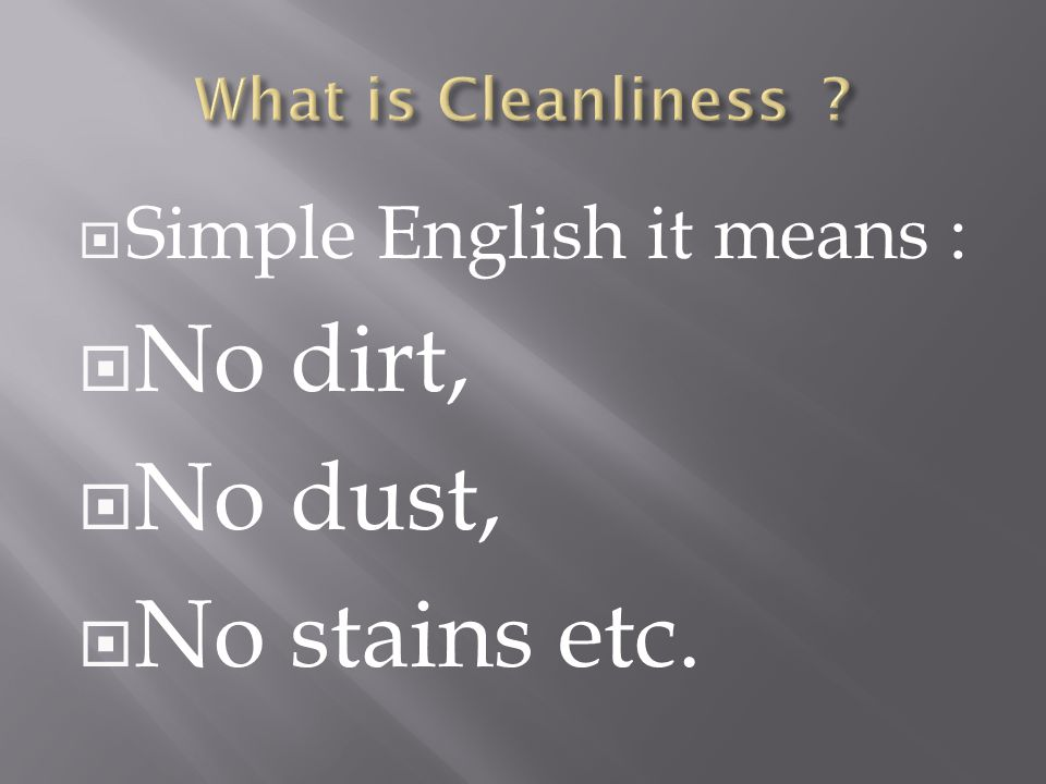 Simple English it means : No dirt, No dust, No stains etc.
