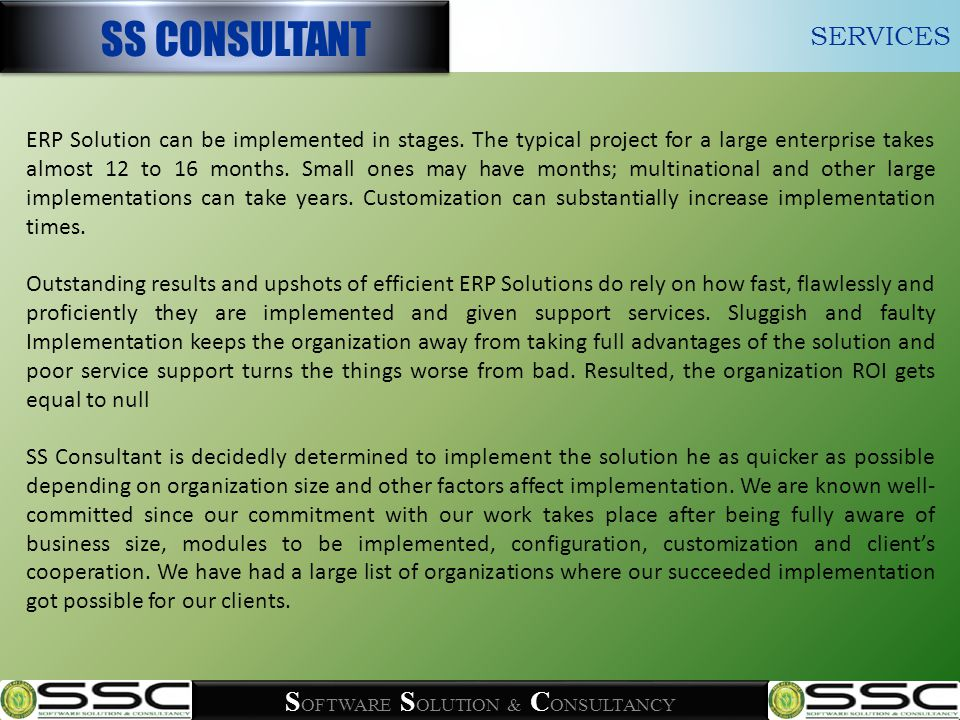S OFTWARE S OLUTION & C ONSULTANCY ERP Solution can be implemented in stages.