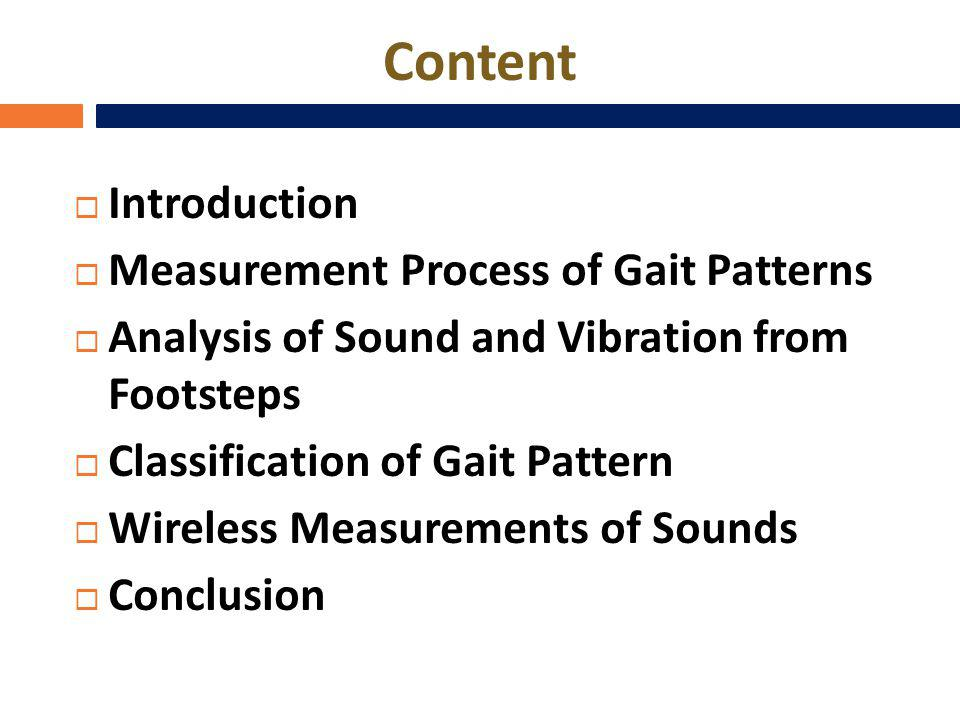 Content Introduction Measurement Process of Gait Patterns Analysis of Sound and Vibration from Footsteps Classification of Gait Pattern Wireless Measurements of Sounds Conclusion