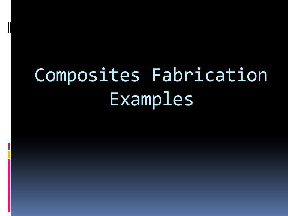 Composites Fabrication Examples