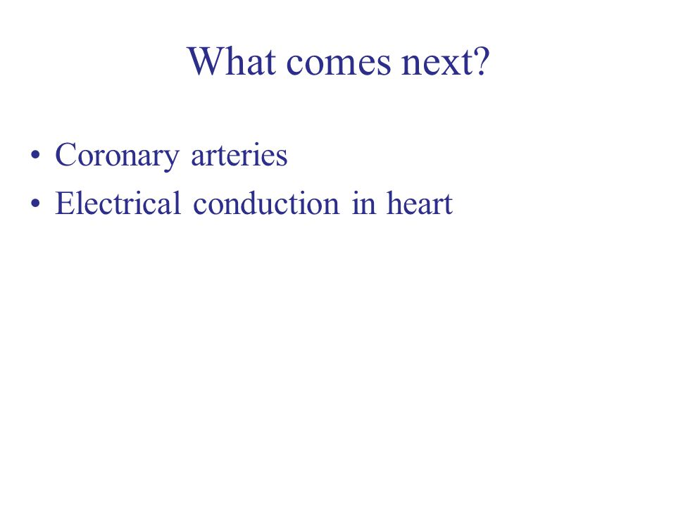 What comes next Coronary arteries Electrical conduction in heart