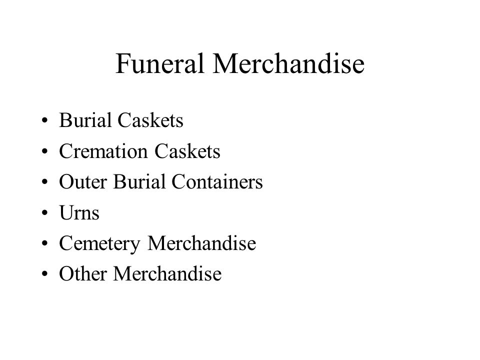 Burial Caskets Cremation Caskets Outer Burial Containers Urns Cemetery Merchandise Other Merchandise