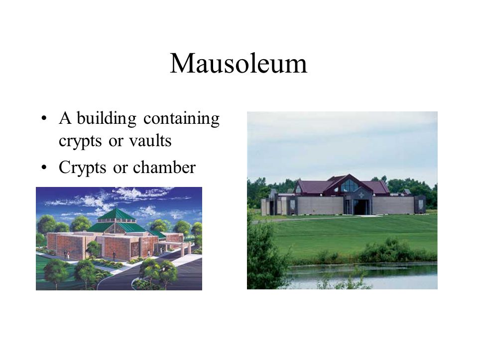 Mausoleum A building containing crypts or vaults Crypts or chamber