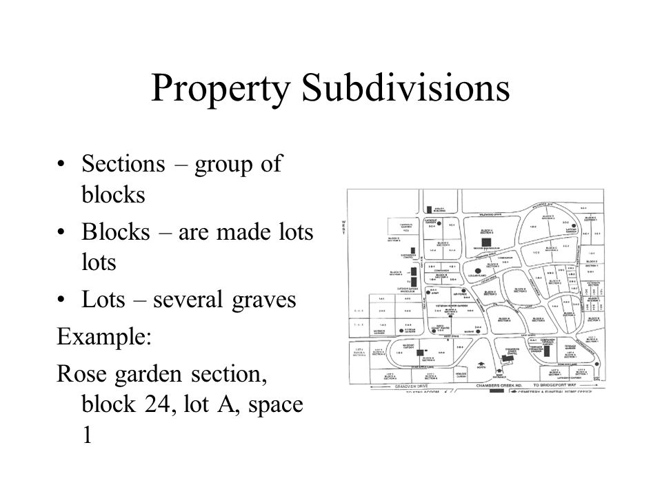 Property Subdivisions Sections – group of blocks Blocks – are made lots lots Lots – several graves Example: Rose garden section, block 24, lot A, space 1