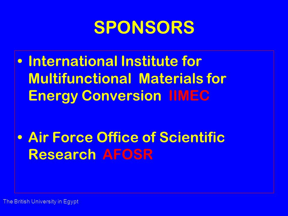 SPONSORS International Institute for Multifunctional Materials for Energy Conversion IIMEC Air Force Office of Scientific Research AFOSR The British University in Egypt