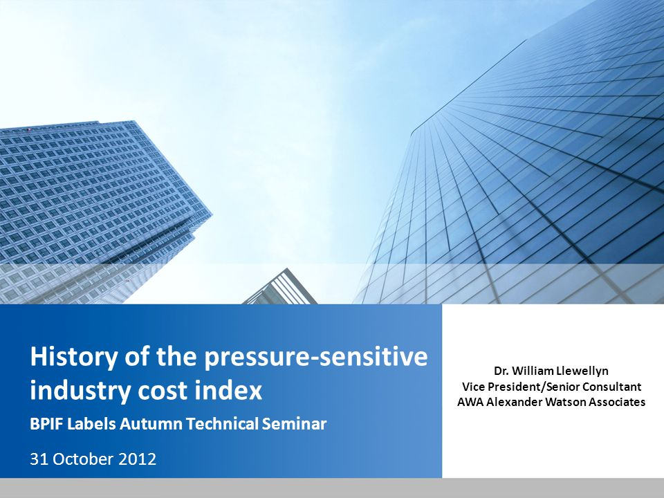 History of the pressure-sensitive industry cost index BPIF Labels Autumn Technical Seminar 31 October 2012 Dr.