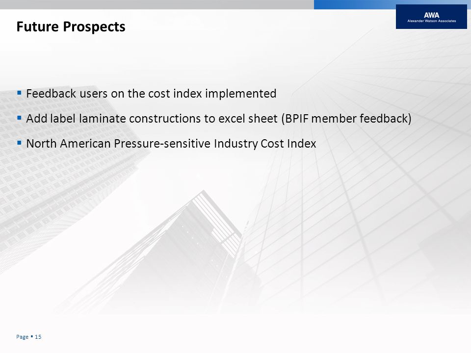 Future Prospects Feedback users on the cost index implemented Add label laminate constructions to excel sheet (BPIF member feedback) North American Pressure-sensitive Industry Cost Index Page 15