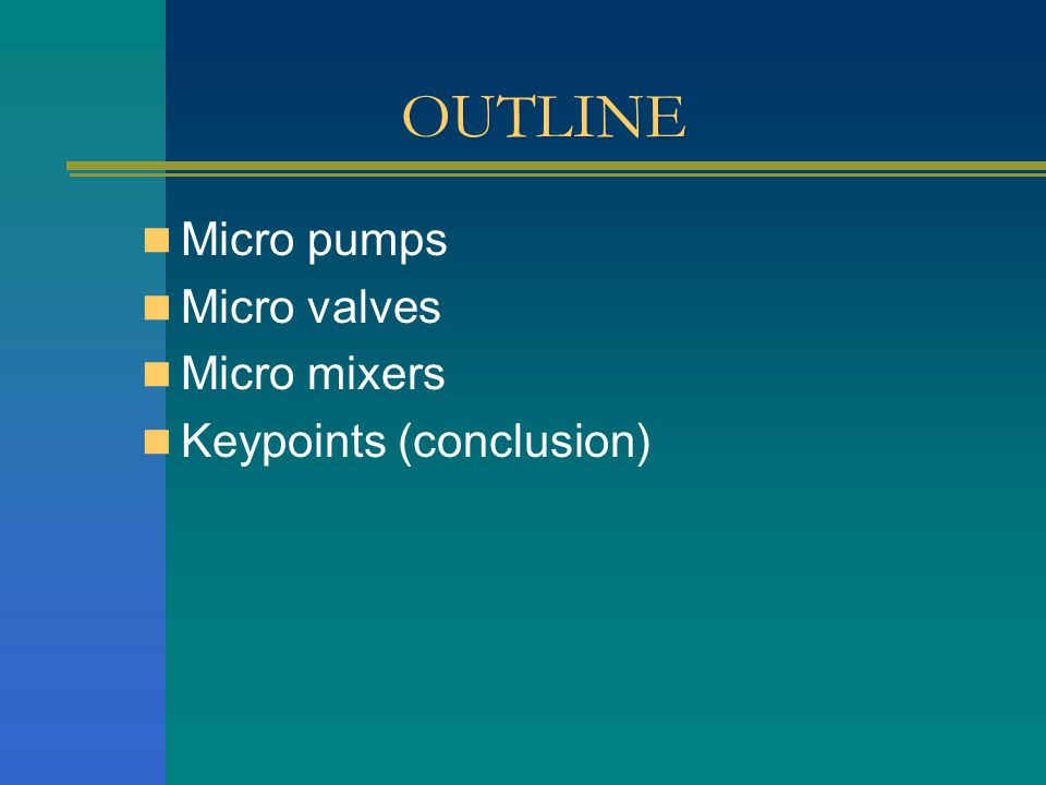 OUTLINE Micro pumps Micro valves Micro mixers Keypoints (conclusion)