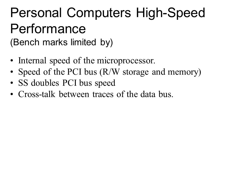 Personal Computers High-Speed Performance (Bench marks limited by) Internal speed of the microprocessor.