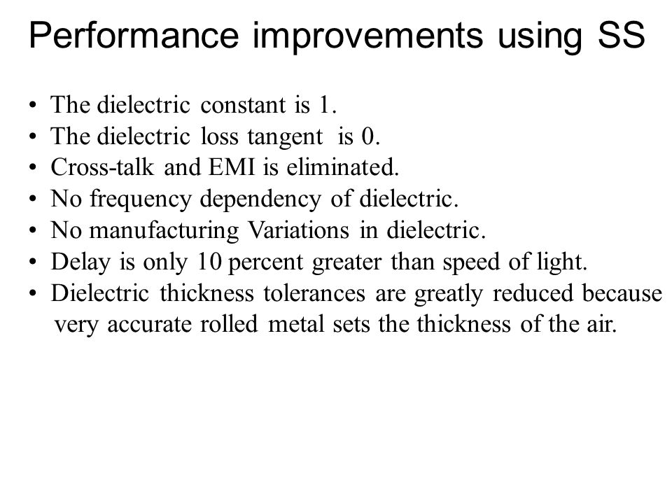 Performance improvements using SS The dielectric constant is 1.