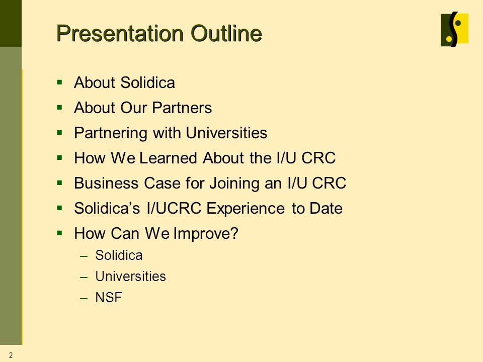 Presentation Outline About Solidica About Our Partners Partnering with Universities How We Learned About the I/U CRC Business Case for Joining an I/U CRC Solidicas I/UCRC Experience to Date How Can We Improve.