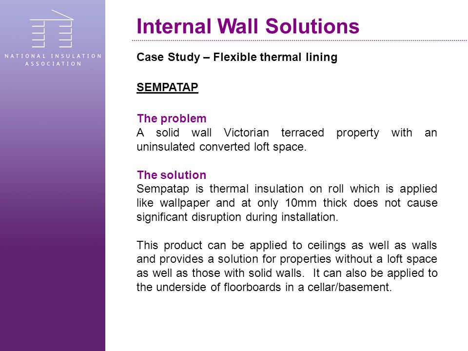 Case Study – Flexible thermal lining SEMPATAP The problem A solid wall Victorian terraced property with an uninsulated converted loft space.