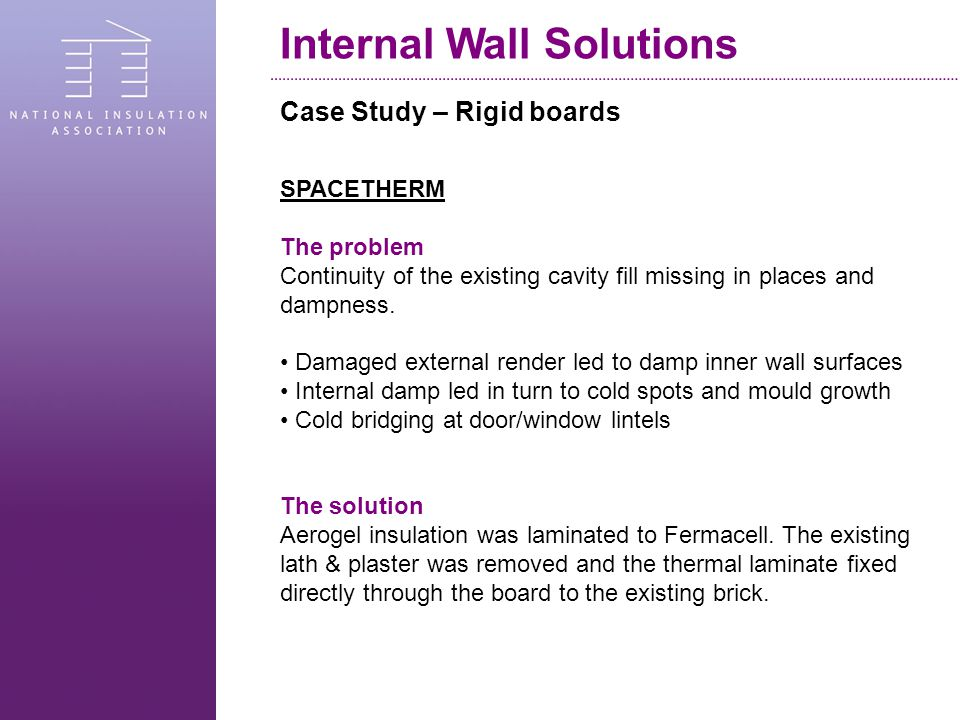 Case Study – Rigid boards SPACETHERM The problem Continuity of the existing cavity fill missing in places and dampness.