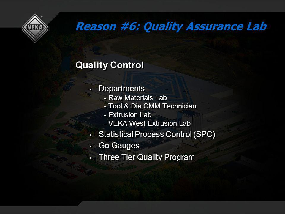 Quality Control Departments - Raw Materials Lab - Tool & Die CMM Technician - Extrusion Lab - VEKA West Extrusion Lab Statistical Process Control (SPC) Go Gauges Three Tier Quality Program Quality Control Departments - Raw Materials Lab - Tool & Die CMM Technician - Extrusion Lab - VEKA West Extrusion Lab Statistical Process Control (SPC) Go Gauges Three Tier Quality Program Reason #6: Quality Assurance Lab