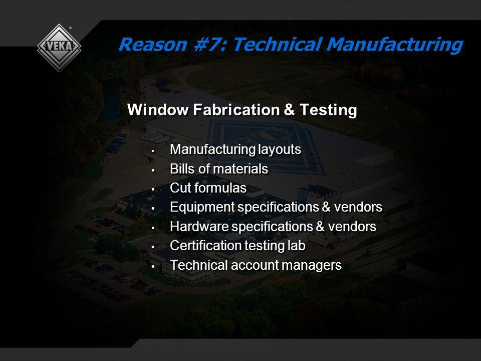 Window Fabrication & Testing Manufacturing layouts Bills of materials Cut formulas Equipment specifications & vendors Hardware specifications & vendors Certification testing lab Technical account managers Window Fabrication & Testing Manufacturing layouts Bills of materials Cut formulas Equipment specifications & vendors Hardware specifications & vendors Certification testing lab Technical account managers Reason #7: Technical Manufacturing