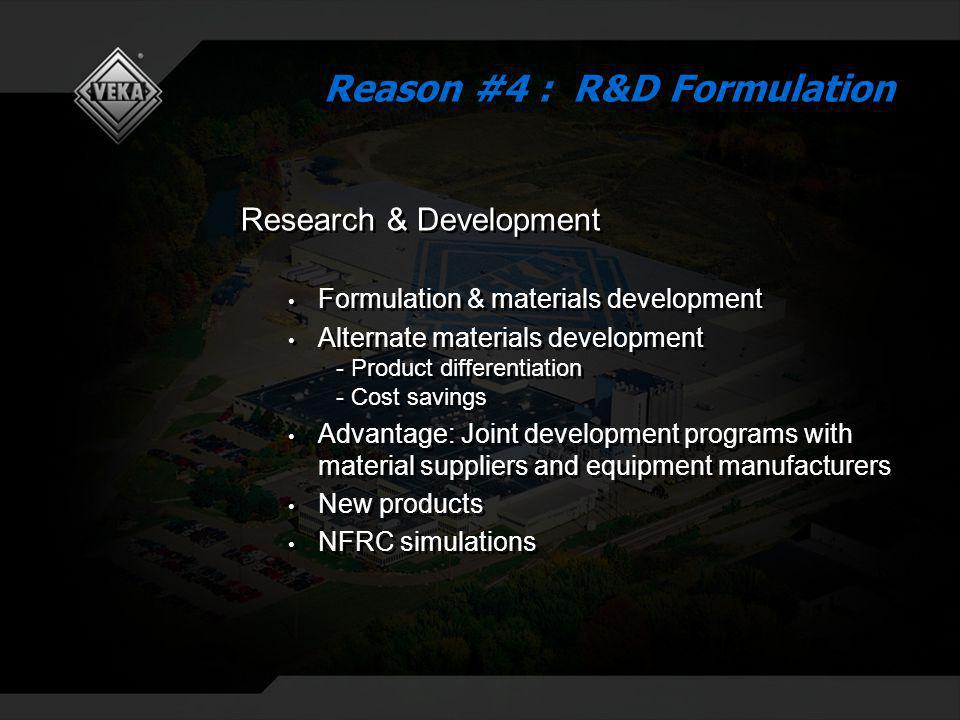 Research & Development Formulation & materials development Alternate materials development - Product differentiation - Cost savings Advantage: Joint development programs with material suppliers and equipment manufacturers New products NFRC simulations Research & Development Formulation & materials development Alternate materials development - Product differentiation - Cost savings Advantage: Joint development programs with material suppliers and equipment manufacturers New products NFRC simulations Reason #4 : R&D Formulation