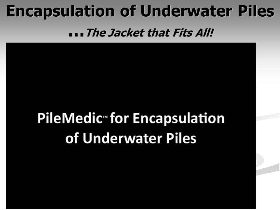 22 Encapsulation of Underwater Piles … The Jacket that Fits All!