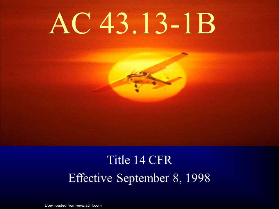 Downloaded from www.avhf.com AC 43.13-1B Title 14 CFR Effective September 8, 1998