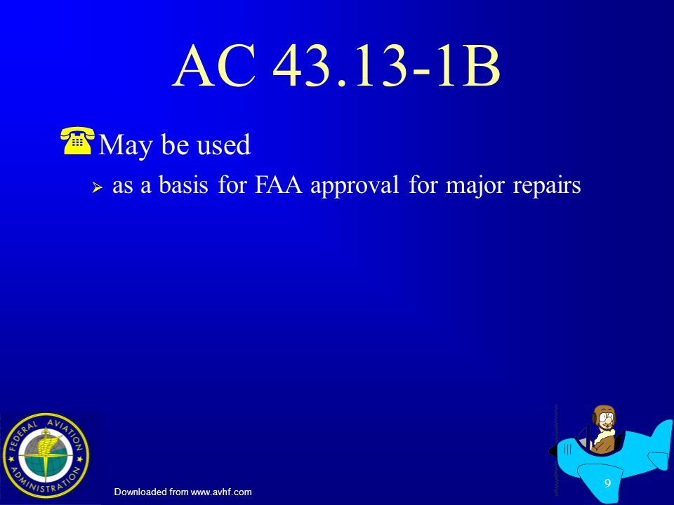 Downloaded from www.avhf.com 9 AC 43.13-1B ( May be used as a basis for FAA approval for major repairs